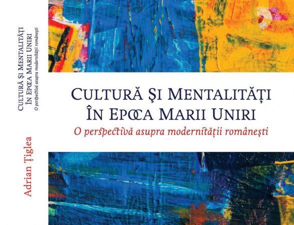Cultură şi mentalități în epoca Marii Uniri: o perspectivă asupra modenităţii româneşti